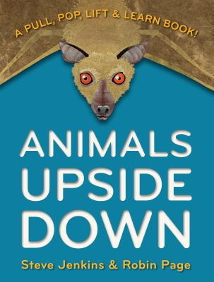 Animals Upside Down By Jenkins, Steve/ Page, Robin/ Jenkins, Steve (ILT)